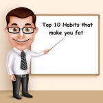 Top 10 Habits that make you Fat